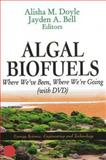 Algal Biofuels : Where We've Been, Where We're Going (with DVD), Alisha M. Doyle, 161209502X