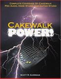 Cakewalk Power! : Complete Coverage of Cakewalk Pro Audio, Home Studio, and Guitar Studio, Garrigus, Scott R., 1929685025
