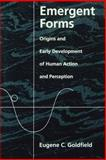 Emergent Forms : Origins and Early Development of Human Action and Perception, Goldfield, Eugene C., 0195095022
