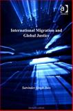 International Migration and Global Justice, Juss, Satvinder S., 0754685020