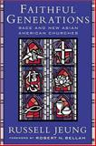 Faithful Generations : Race and New Asian American Churches, Jeung, Russell, 0813535026