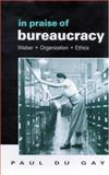 In Praise of Bureaucracy : Weber - Organization - Ethics, Gay, Paul du, 0761955038