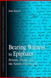 Bearing Witness to Epiphany : Persons, Things, and the Nature of Erotic Life, Russon, John, 1438425031