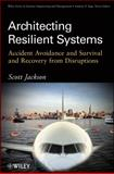 Architecting Resilient Systems : Accident Avoidance and Survival and Recovery from Disruptions, Jackson, Scott, 0470405031