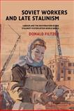 Soviet Workers and Late Stalinism : Labour and the Restoration of the Stalinist System after World War II, Filtzer, Donald, 0521815037