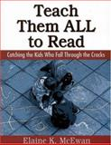 Teach Them ALL to Read : Catching the Kids Who Fall Through the Cracks, McEwan, Elaine K., 0761945032