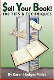 Sell Your Book! 100 Tips and Tactics, Karen Hodges Miller, 0983875030