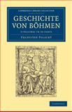 Geschichte Von Böhmen 5 Volume Set : Grösstentheils Nach Urkunden und Handschriften, Palack, František, 1108055036