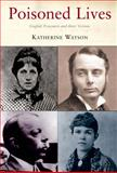 Poisoned Lives : English Poisoners and Their Victims, Watson, Katherine D., 1852855037