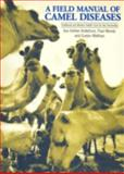 A Field Manual of Camel Diseases : Traditional and Modern Health Care for the Dromedary, Mundy, Paul and Mathias, Evelyn, 185339503X