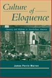 Culture of Eloquence : Oratory and Reform in Antebellum America, Warren, James Perrin, 0271025034