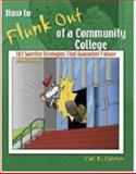 How to Flunk Out of a Community College : 101 Surefire Strategies That Guarantee Failure, Cannon, Cari B. and Santiago Canyon College Foundation, 0757525032