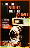 Out of Sight, Out of Mind : A Writer's Guide to Mastering Viewpoint, Pelham, Ken, 098959503X