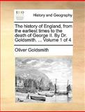 The History of England, from the Earliest Times to the Death of George II by Dr Goldsmith, Oliver Goldsmith, 1140935038