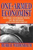One-Armed Economist : On the Intersection of Business and Government, Weidenbaum, Murray L., 1412805031