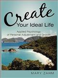 Create Your Ideal Life : Applied Psychology of Personal Adjustment and Growth, Zahm, Mary, 1452025037