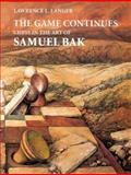 The Game Continues : Chess in the Art of Samuel Bak, Langer, Lawrence L. and Baker, Samuel W., 1879985039