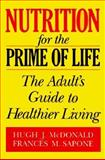 Nutrition for the Prime of Life : The Adult's Guide to Healthier Living, McDonalld, Hugh J. and Sapone, Frances M., 0306445034