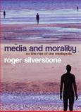 Media and Morality : On the Rise of the Mediapolis, Silverstone, Roger, 0745635032