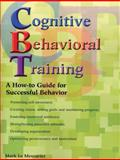 Cognitive Behavioral Training : A How-To Guide for Successful Behavior, Le Messurier, Mark, 1890455032