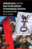 Globalization and the Race to the Bottom in Developing Countries : Who Really Gets Hurt?, Rudra, Nita, 0521715032