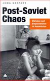 Post-Soviet Chaos : Violence and Dispossession in Kazakhstan, Nazpary, Joma, 0745315038