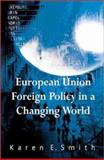 European Union Foreign Policy in a Changing World, Smith, Karen Elizabeth, 0745625037