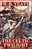 The Celtic Twilight, W. B. Yeats, 1557425035