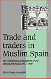 Trade and Traders in Muslim Spain : The Commercial Realignment of the Iberian Peninsula, 900-1500, Constable, Olivia Remie, 0521565030