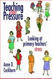 Teaching under Pressure : Looking at Primary Teachers' Stress, Cockburn, Anne D., 0750705035