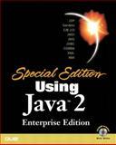 Using Java 2 : EJB 2, JSP 1.2, Servlets 2.3, JNDI 1.2, JMS 1.0.2, JDBC 2, XML, CORBA, RMI; Enterprise Edition, Wutka, Mark, 0789725037
