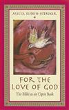 For the Love of God : The Bible as an Open Book, Ostriker, Alicia, 081354503X