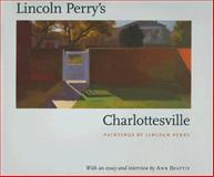 Lincoln Perry's Charlottesville, Perry, Lincoln Frederick and Beattie, Ann, 0813925037