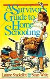 A Survivor's Guide to Home Schooling, Luanne Shackelford and Susan White, 0891075038