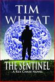 The Sentinel : A Rex Chase Adventure, Wheat, Tim, 0989635031