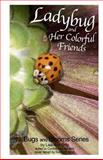 Ladybug and Her Colorful Friends, Lisa Ann Britz, 1463745036