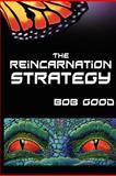 The Reincarnation Strategy, Bob Good, 147012503X