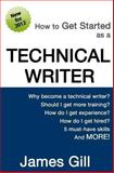 How to Get Started as a Technical Writer, James Gill, 1475005032