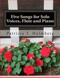 Five Songs for Solo Voices, Flute and Piano, Patricia Holmberg, 1492145033