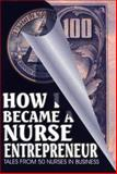 How I Became a Nurse Entrepreneur : Tales from 50 Nurses in Business, , 1888315032