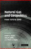 Natural Gas and Geopolitics : From 1970 To 2040, , 0521865034