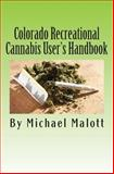 Colorado Recreational Cannabis User's Handbook, Michael Malott, 1495415031