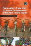 Regionalism, Trade and Economic Development in the Asia-Pacific Region, Siddique, M. A. B., 1845425030