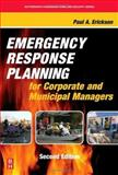 Emergency Response Planning for Corporate and Municipal Managers, Erickson, Paul A., 0123705037
