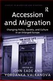 Accession and Migration : Changing Policy Society and Culture in an Enlarged Europe, Eade, John and Gupta, Suman, 0754675033