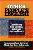 Other People's English : Code-Meshing, Code-Switching, and African American Literacy, Young, Vershawn Ashanti and Barrett, Rusty, 0807755036
