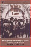 White Man's Law : Native People in Nineteenth-Century Canadian Jurisprudence, Harring, Sidney L., 0802005039