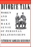 Divorce Talk : Women and Men Make Sense of Personal Relationships, Riessman, Catherine Kohler, 0813515033