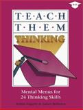 Teach Them Thinking : Mental Menus for 24 Thinking Skills, Fogarty, Robin and Bellanca, James, 0932935036