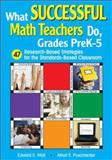 What Successful Math Teachers Do, Grades PreK-5 : 47 Research-Based Strategies for the Standards-Based Classroom, Posamentier, Alfred S. and Wall, Edward S., 1412915031